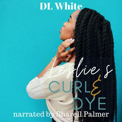 Leslie's Curl & Dye by DL White audiobook