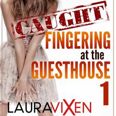 Caught Fingering at the Guesthouse 1 by Laura Vixen audiobook