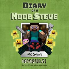 Diary Of A Minecraft Noob Steve Book 4: Invisible! by MC Steve audiobook
