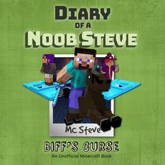 Diary Of A Minecraft Noob Steve Book 6: Biff's Curse by MC Steve audiobook