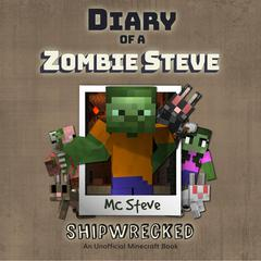 Diary Of A Minecraft Zombie Steve Book 3: Shipwrecked by MC Steve audiobook