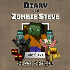 Diary Of A Minecraft Zombie Steve Book 5: Scare School by MC Steve audiobook