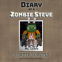 Diary Of A Minecraft Zombie Steve Book 6: Wicked Wolves by MC Steve audiobook
