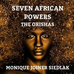 Seven African Powers by Monique Joiner Siedlak audiobook