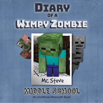 Diary Of A Minecraft Wimpy Zombie: Middle School by MC Steve audiobook