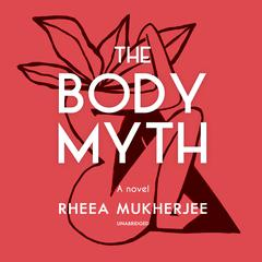 The Body Myth by Rheea Mukherjee audiobook