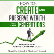 How to Create and Preserve Wealth that Lasts Generations by  Praveen Kumar audiobook