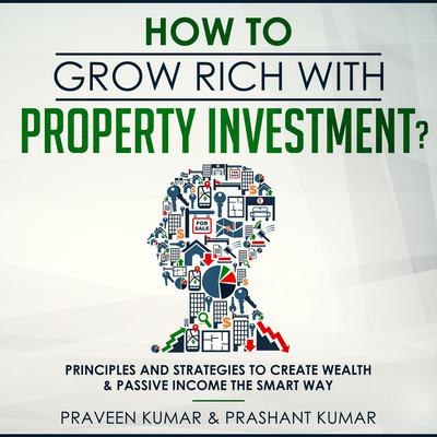 How to Grow Rich with Property Investment? by Praveen Kumar audiobook