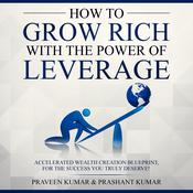 How to Grow Rich with the Power of Leverage by  Praveen Kumar audiobook