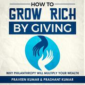 How to  Grow Rich by Giving by  Praveen Kumar audiobook