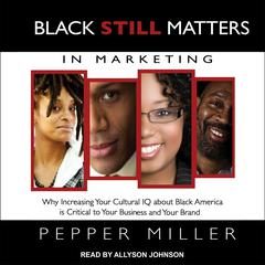 Black STILL Matters in Marketing