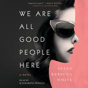 We Are All Good People Here by  Susan Rebecca White audiobook