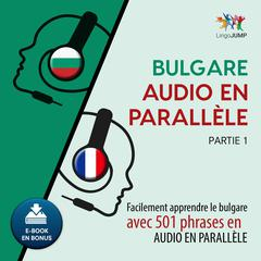 Bulgare audio en parallle - Facilement apprendre lebulgareavec 501 phrases en audio en parallle - Partie 1 by Lingo Jump audiobook