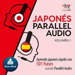 Japons Parallel Audio  Aprende japons rapido con 501 frases usando Parallel Audio - Volumen 1 by Lingo Jump audiobook