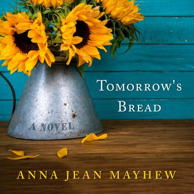 Tomorrow's Bread by Anna Jean Mayhew audiobook