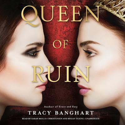 Queen of Ruin by Tracy Banghart audiobook