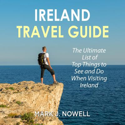 Ireland Travel Guide by Mark J. Nowell audiobook