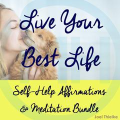 Self-Help Affirmations & Meditation Bundle: Live Your Best Life by Joel Thielke audiobook