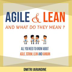 Agile and Lean and What Do They Mean? by Dmitri Iarandine audiobook