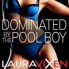 Dominated by the Pool Boy by Laura Vixen audiobook
