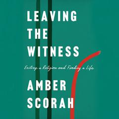 Leaving the Witness by Amber Scorah audiobook