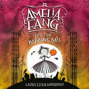 Amelia Fang and the Barbaric Ball by  Laura Ellen Anderson audiobook
