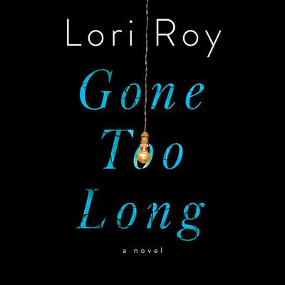 Gone Too Long by Lori Roy audiobook