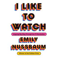 I Like to Watch by Emily Nussbaum audiobook