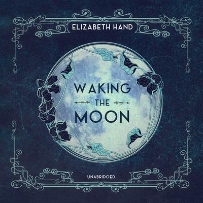 Waking the Moon by Elizabeth Hand audiobook