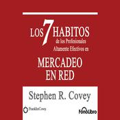 Los 7 Habitos de los Profesionales Altamente Efectivos en Mercadeo de Red by  Stephen R. Covey audiobook