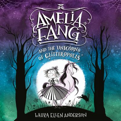 Amelia Fang and the Unicorns of Glitteropolis by Laura Ellen Anderson audiobook