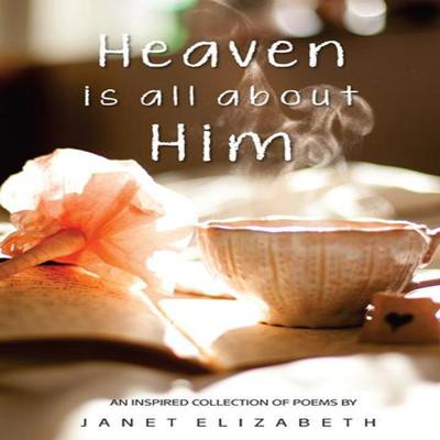 Heaven is All About Him by Janet Elizabeth audiobook