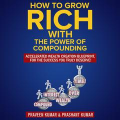 How to Grow Rich with the Power of Compounding by Praveen Kumar audiobook