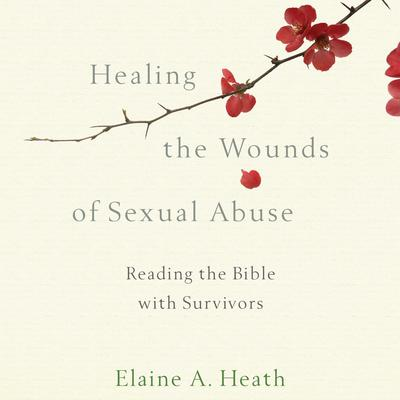 Healing the Wounds of Sexual Abuse by Elaine A. Heath audiobook