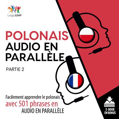 Polonais audio en parallle - Facilement apprendre lepolonaisavec 501 phrases en audio en parallle - Partie 2 by Lingo Jump audiobook