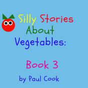 Silly Stories About Vegetables Book 3 by  Paul Cook audiobook