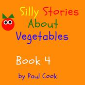 Silly Stories About Vegetables Book 4 by  Paul Cook audiobook
