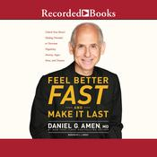 Feel Better Fast and Make It Last by  Daniel G. Amen M.D. audiobook