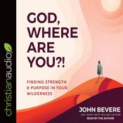 God, Where Are You?! by  John Bevere audiobook