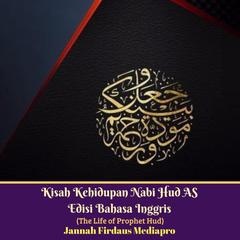 Kisah Kehidupan Nabi Hud AS Edisi Bahasa Inggris (The Life of Prophet Hud) by  Jannah Firdaus Foundation audiobook