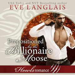Propositioned by the Billionaire Moose by Eve Langlais audiobook