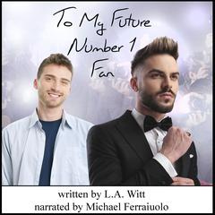 To My Future Number 1 Fan by L.A. Witt audiobook