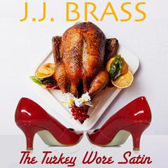 The Turkey Wore Satin by J.J. Brass audiobook
