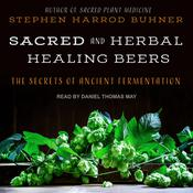Sacred and Herbal Healing Beers by  Stephen Harrod Buhner audiobook