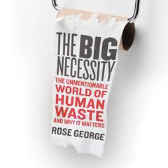 The Big Necessity by Rose George audiobook