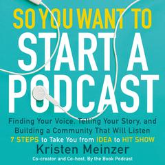 So You Want to Start a Podcast by Kristen Meinzer audiobook