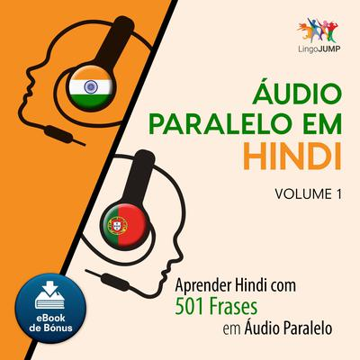 Audio Paralelo em Hindi - Aprender Hindi com 501 Frases em udio Paralelo - Volume 1 by Lingo Jump audiobook