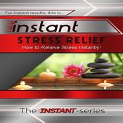 Instant Stress Relief by  The INSTANT-Series audiobook