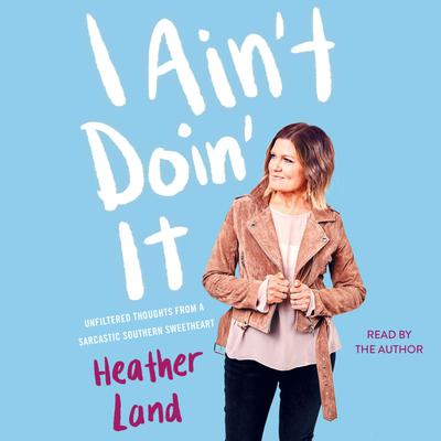 I Ain't Doin' It by Heather Land audiobook