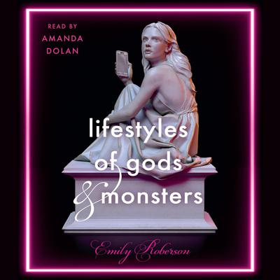 Lifestyles of Gods and Monsters by Emily Roberson audiobook